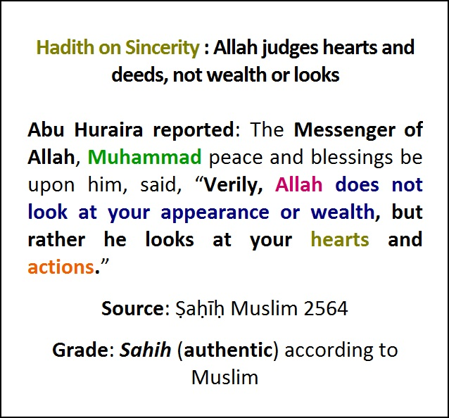 Hadith on Sincerity Allah does not look at your appearance or wealth, but rather he looks at your hearts and actions